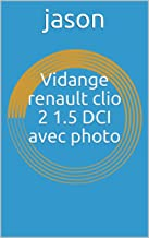 Vidange renault clio 2 1.5 DCIavec photo (French Edition)
