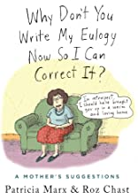 Why Don't You Write My Eulogy Now So I Can Correct It?: A Mother's Suggestions