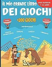 Il mio grande libro dei giochi: Enigmistica Per bambini dai 7 ai 10 anni - Oltre 200 giochi di 14 tipi diversi - Enigmi, r...