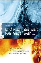 Und wenn die Welt voll Teufel wär ...: Christen in der Auseinandersetzung mit dunklen Mächten (German Edition)