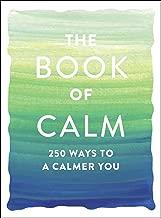 The Book of Calm: 250 Ways to a Calmer You