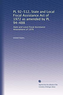 PL 92-512, State and Local Fiscal Assistance Act of 1972 as amended by PL 94-488: State and Local Fiscal Assistance Amendment of 1976