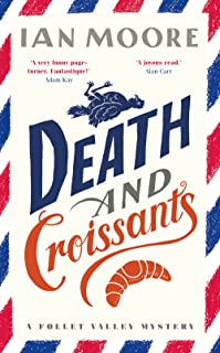 Death and Croissants: The most hilarious murder mystery since Richard Osman's The Thursday Murder Club (A Follet Valley My...