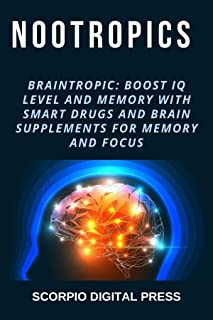 Nootropics: Braintropic: Boost IQ Level and Memory with Smart Drugs and Brain Supplements for Memory and Focus