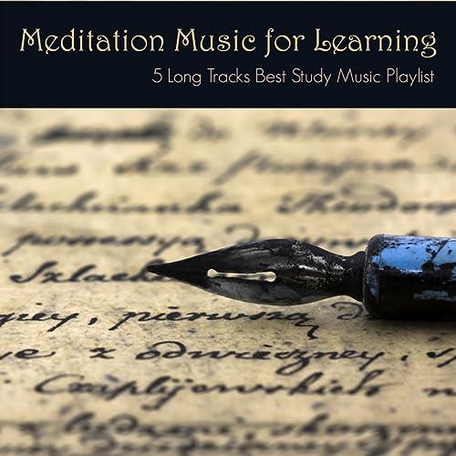 Meditation Music for Learning - 5 Long Tracks Best Study Music