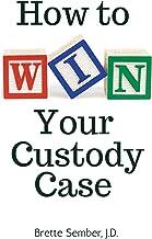 How to Win Your Custody Case