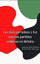 Crisis partidista y los nuevos partidos políticos en México (Spanish Edition)