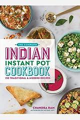 Complete Indian Instant Pot Cookbook: 125 Traditional and Modern Recipes: 130 Traditional and Modern Recipes Paperback