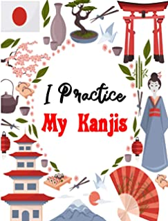 I Practice My Kanjis: Japanese Calligraphy Notebook - Practical Grids for Learning and Practicing Japanese Writing - Kanjis