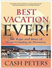 Best Vacation EVER!: The Highs and Woes of River Cruising in Provence (English Edition)