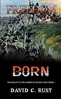 Freedom Born: The Kellys in the American Revolution, Book 4