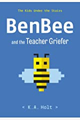 BenBee and the Teacher Griefer: The Kids Under the Stairs Kindle Edition