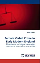 Female Verbal Crime in Early Modern England: Dissemination and cultural transmission processes in early modern communities