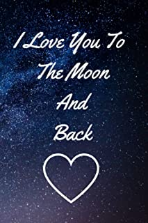 I Love You To The Moon And Back: Notebook: Lined Journal Gift Book