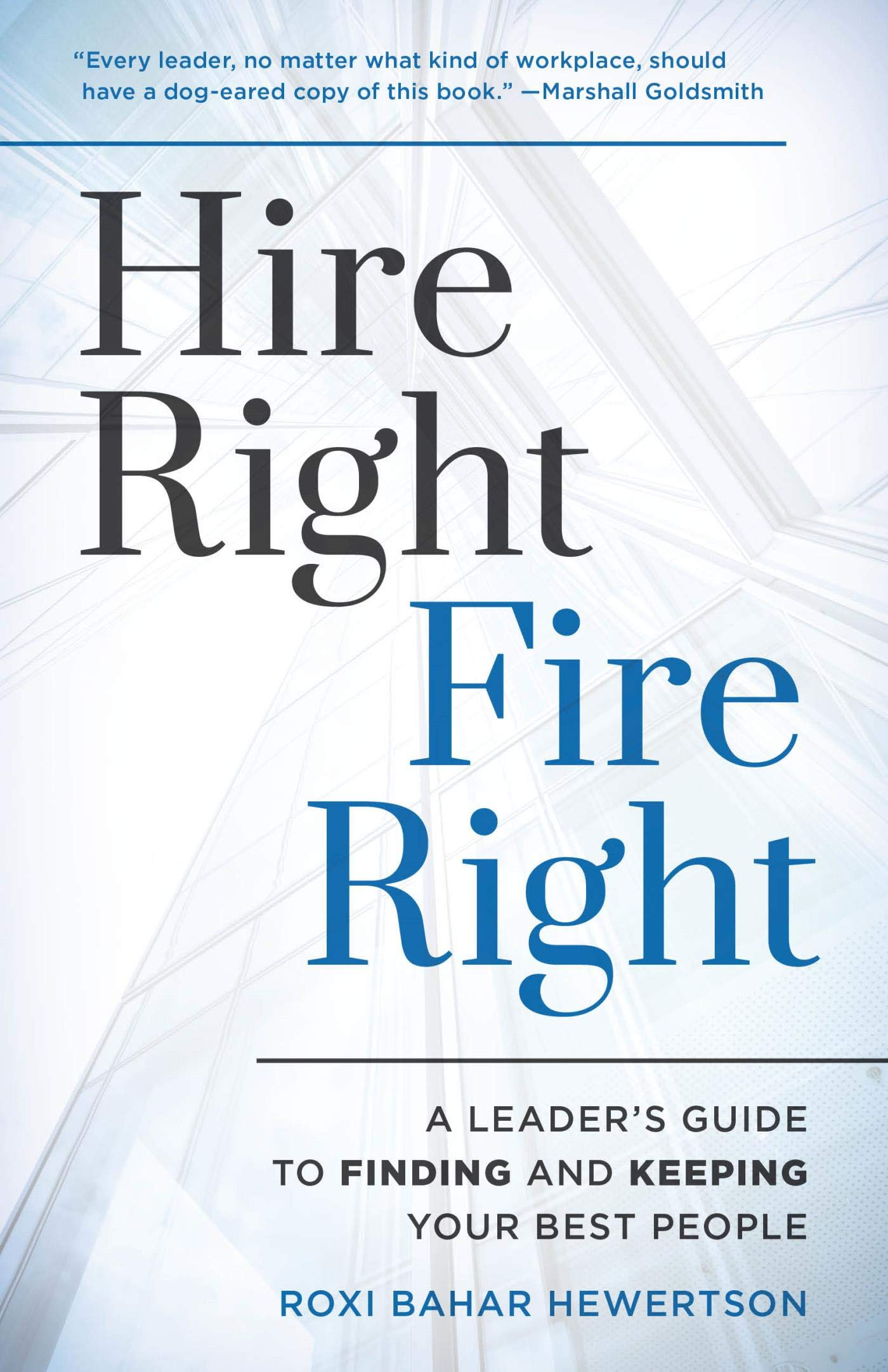 Hire Right, Fire Right: A Leader's Guide to Finding and Keeping Your Best People