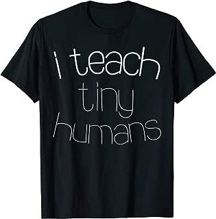 I Teach Tiny Humans T-Shirt Teacher Gift Shirt T-Shirt