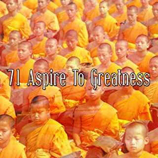 71 Aspire To Greatness