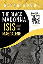 The Black Madonna: ISIS and the Magdalene: Book IV of the Five Books of ISIS Series