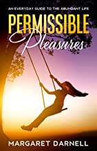 Permissible Pleasures: An Everyday Guide to the Abundant Life