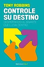 Controle su destino: Despertando el gigante que lleva dentro (Spanish Edition)