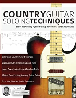 Country Guitar Soloing Techniques: Learn Hot Country Hybrid-Picking, Banjo Rolls, Licks & Techniques (Play Country Guitar)