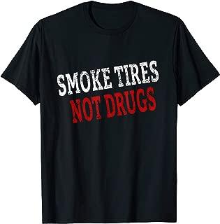 Smoke Tires Not Drugs T-Shirt
