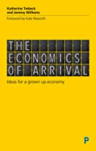 The Economics of Arrival: ideas for a grown up economy
