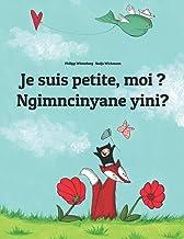 Je suis petite, moi ? Ngimncinyane yini?: French-Ndebele/Southern Ndebele/Transvaal Ndebele (isiNdebele): Children's Pictu...