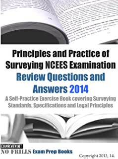 Principles and Practice of Surveying NCEES Examination Review Questions and Answers 2014: A Self-Practice Exercise Book co...