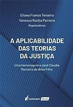A Aplicabilidade das Teorias da Justiça: uma homenagem a José Claudio Monteiro de Brito Filho