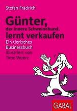 Günter, der innere Schweinehund, lernt verkaufen: Ein tierisches Businessbuch (German Edition)
