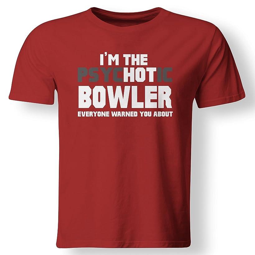 I'm The Psychotic (Hot) Bowler Funny Bowling Gift T Shirt