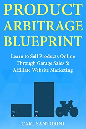 Product Arbitrage Blueprint: Learn to Sell Products Online Through Garage Sales  & Affiliate Website Marketing (English Edition)