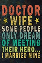 Doctor Wife Some People Only Dream of Meeting Their Hero... I Married Mine: Funny Vintage Journal Gift For Doctors