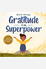 Gratitude is My Superpower: A children's book about Giving Thanks and Practicing Positivity (My Superpower Books 4) Kindle Edition