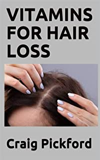 VITAMINS FOR HAIR LOSS: A Perfect Guide With The Use Of Vitamins For Loosing Hair And Growing Faster