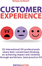 Customer Experience: 22 international CX professionals share their current strategies for achieving impact and visibility ...