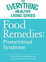 Food Remedies - Pre-Menstrual Syndrome: The most important information you need to improve your health (The Everything® He...