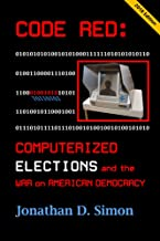 CODE RED: Computerized Elections and the War on American Democracy: Election 2018 Edition