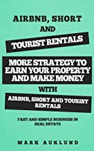 AIRBNB, SHORT & TOURIST RENTALS: More Strategy To Earn Your Property And Make Money With Airbnb, Short And Tourist Rentals A Fast And Simple Business In Real Estate