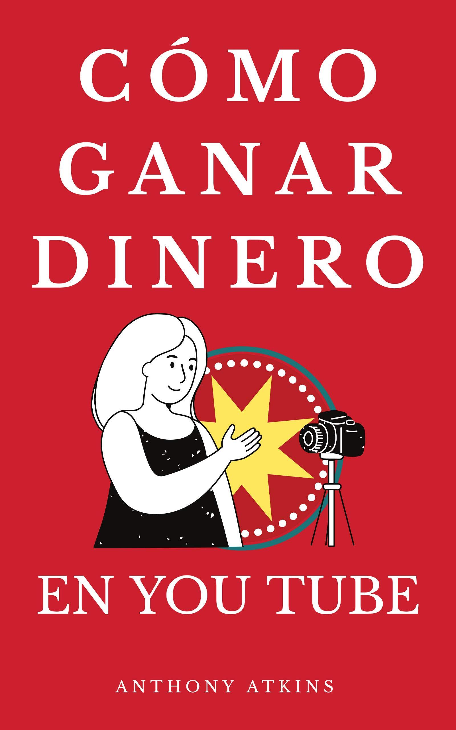 CÓMO GANAR DINERO EN YOUTUBE: Descubre como puedes ganar dinero en you tube desde cero (Spanish Edition)