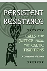 Persistent Resistance: Calls for Justice from the Celtic Traditions: A Collection of Essays Kindle Edition