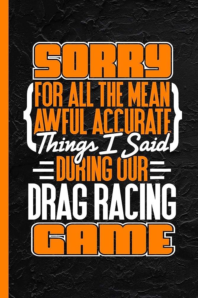 バウンド圧力感謝するSorry For All The Mean Awful Accurate Things I Said During Our Drag Racing Game: Notebook & Journal Or Diary, Date Line Ruled Paper (120 Pages, 6x9