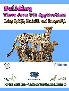 Building Three Java GUI Applications Using MySQL, MariaDB, and PostgreSQL