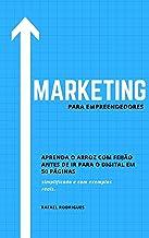 Marketing para empreendedores: Aprenda o arroz com feijão em 50 páginas antes de ir para o digital
