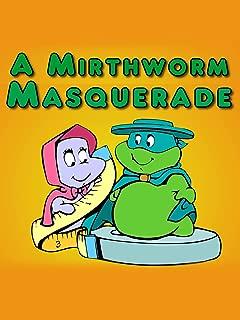 A Mirthworm Masquerade