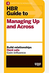 HBR Guide to Managing Up and Across (HBR Guide Series) Kindle Edition
