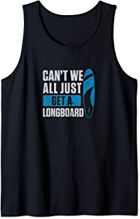 Can't We All Just Get A Longboard Funny Tank Top