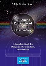 Building a Roll-Off Roof or Dome Observatory: A Complete Guide for Design and Construction (The Patrick Moore Practical As...