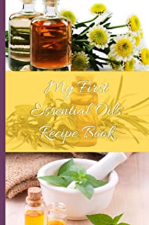 My First Essential Oils Recipe Book: Aromatherapy Organizer For Beginners -Essential Tools